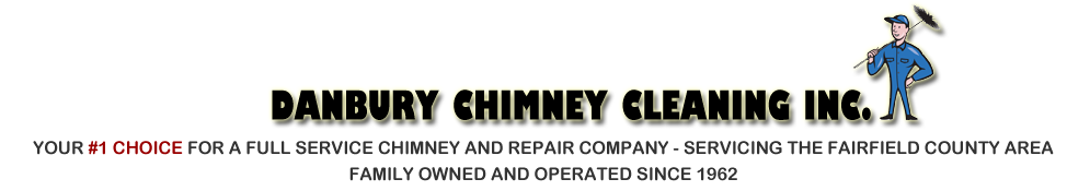 Danbury Chimney Cleaners - YOUR #1 CHOICE FOR A FULL SERVICE CHIMNEY AND REPAIR COMPANY - SERVICING THE FAIRFIELD COUNTY AREA